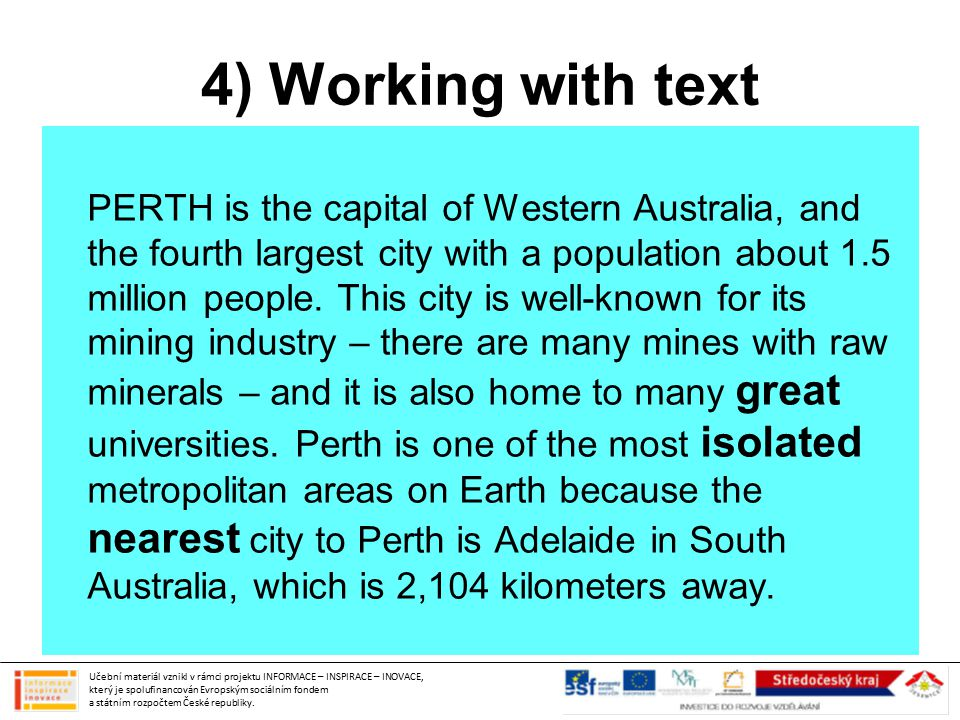 4) Working with text PERTH is the capital of Western Australia, and the fourth largest city with a population about 1.5 million people. This city is w