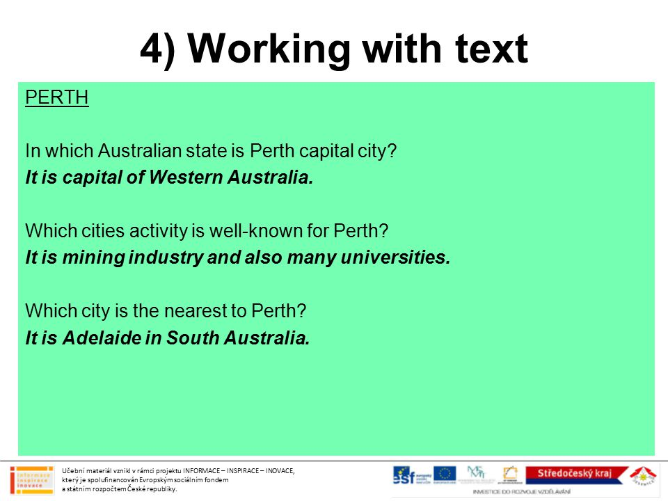 4) Working with text PERTH In which Australian state is Perth capital city? It is capital of Western Australia. Which cities activity is well-known fo