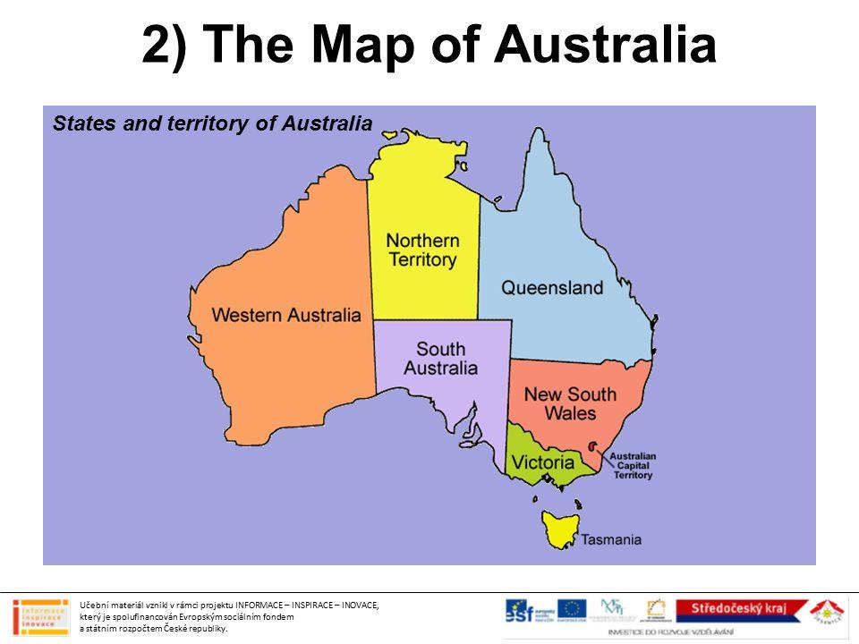 2) The Map of Australia States and territory of Australia Učební materiál vznikl v rámci projektu INFORMACE – INSPIRACE – INOVACE, který je spolufinancován Evropským sociálním fondem a státním rozpočtem České republiky.