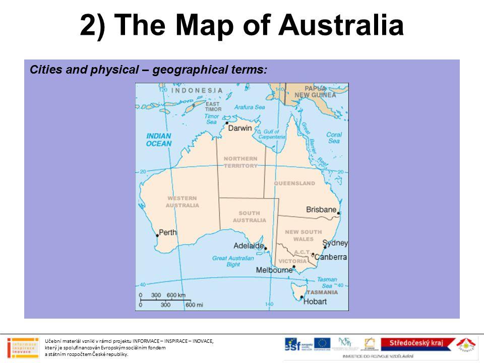 2) The Map of Australia Cities and physical – geographical terms: Učební materiál vznikl v rámci projektu INFORMACE – INSPIRACE – INOVACE, který je spolufinancován Evropským sociálním fondem a státním rozpočtem České republiky.