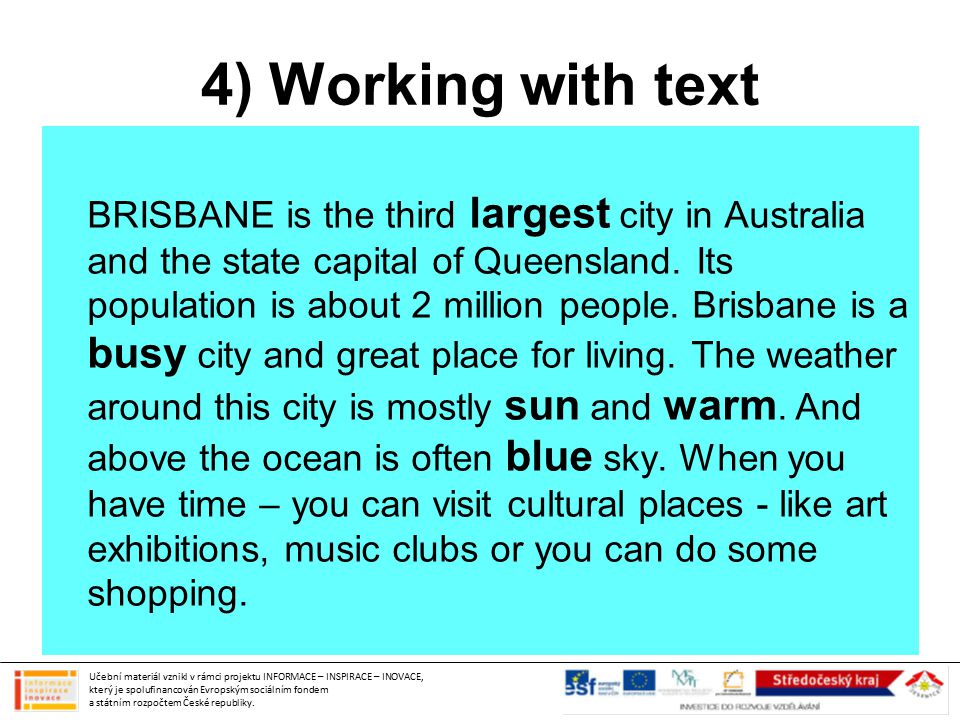 4) Working with text BRISBANE is the third largest city in Australia and the state capital of Queensland. Its population is about 2 million people. Br