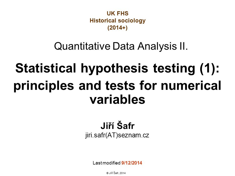 """12 Testování hypotéz Statistical hypothesis H0: """"no difference (variability in sample data is merely random) → via test we assess power of úroof against this assumption H1: alternative, is true, when H0 is rejected """"there exist differences / dependencies Level of significance α = probability that we will reject H0, when it is in fact true."""