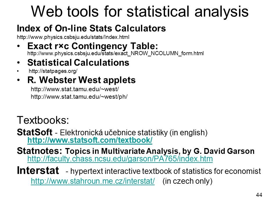 44 Web tools for statistical analysis Index of On-line Stats Calculators http://www.physics.csbsju.edu/stats/Index.html Exact r×c Contingency Table: h