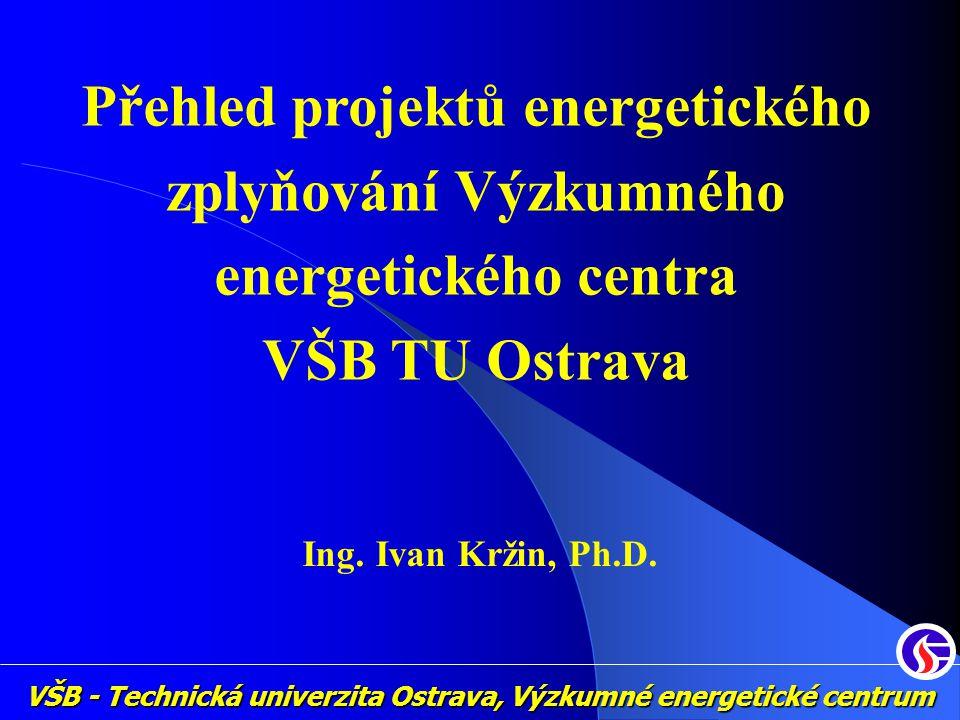 VŠB - Technická univerzita Ostrava, Výzkumné energetické centrum Přehled projektů energetického zplyňování Výzkumného energetického centra VŠB TU Ostr
