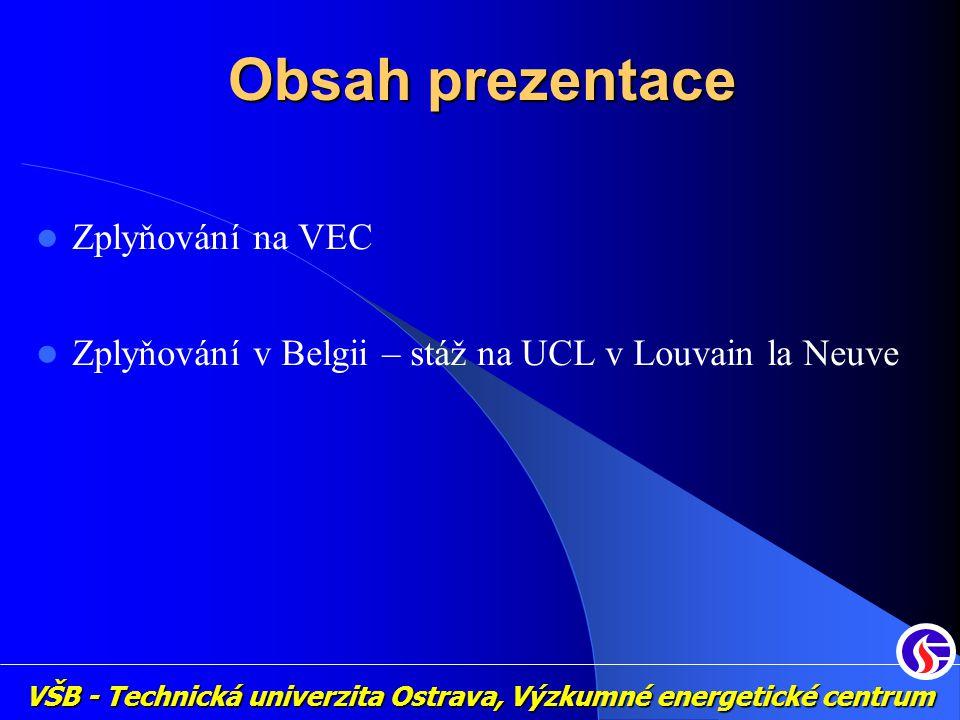 Obsah prezentace Zplyňování na VEC Zplyňování v Belgii – stáž na UCL v Louvain la Neuve VŠB - Technická univerzita Ostrava, Výzkumné energetické centr
