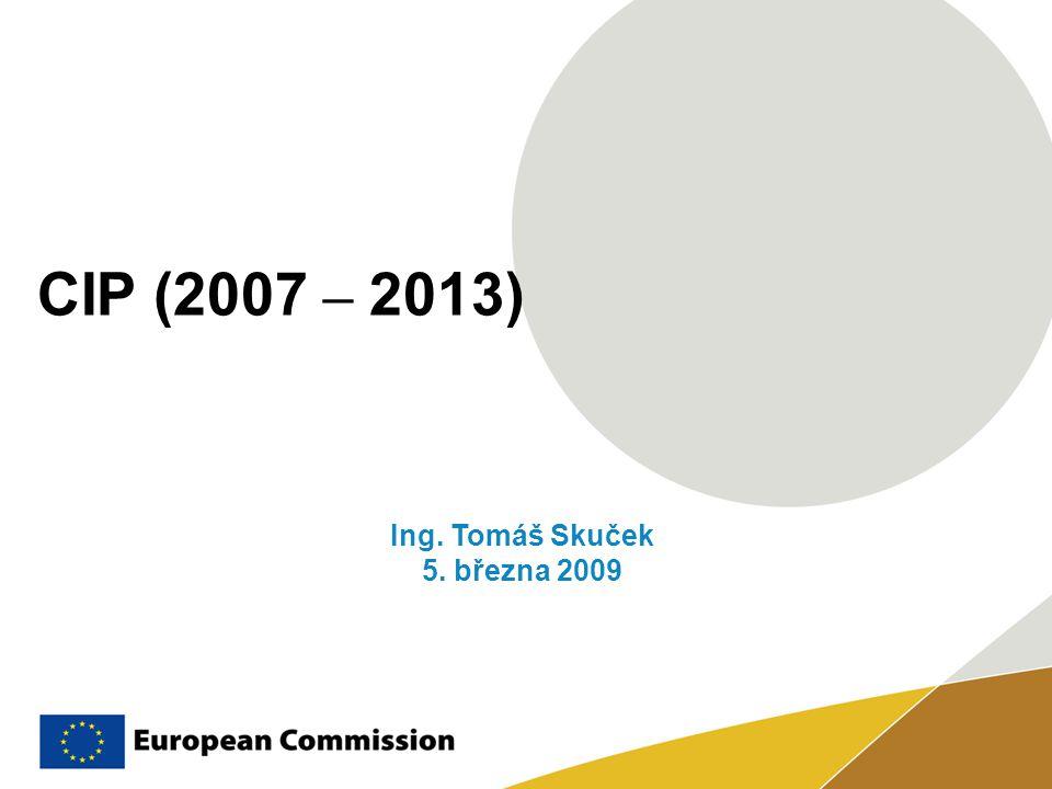 CIP (2007 – 2013) Ing. Tomáš Skuček 5. března 2009