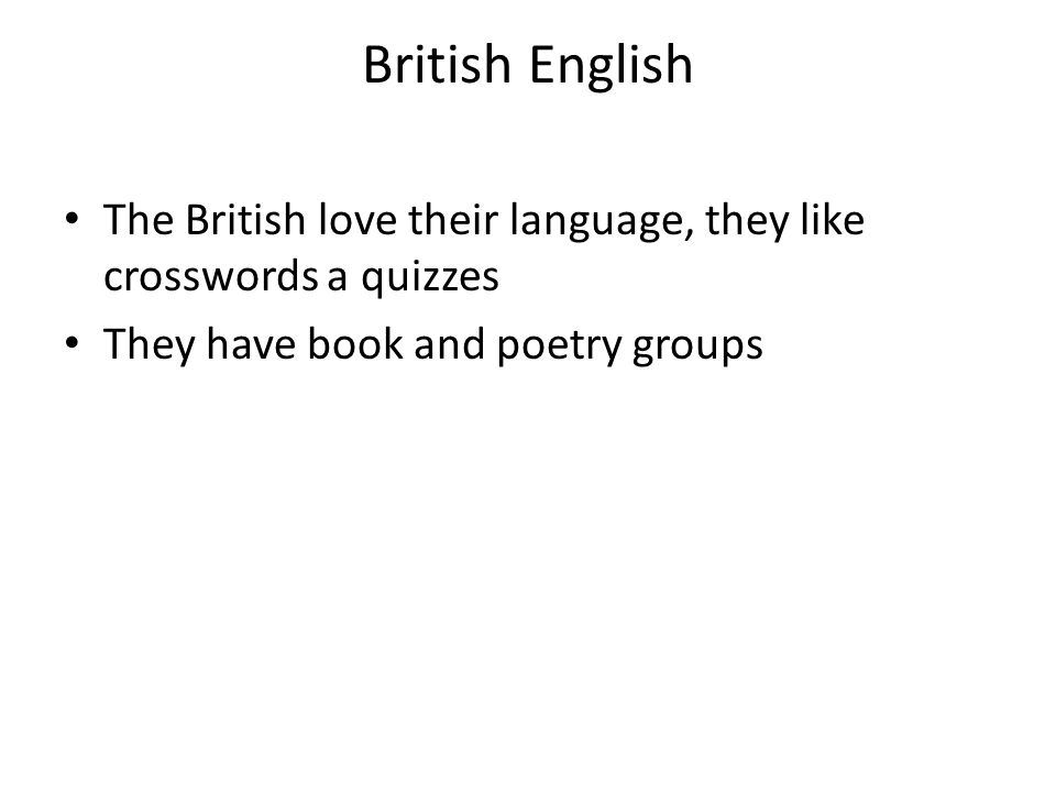 British English The British love their language, they like crosswords a quizzes They have book and poetry groups