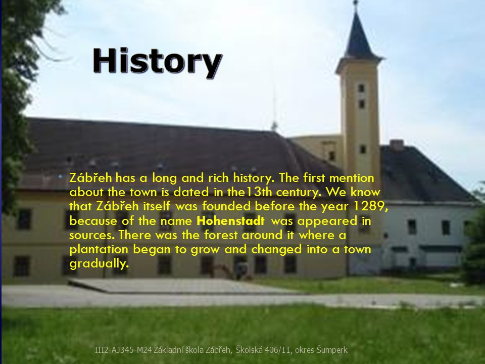  Zábřeh has a long and rich history. The first mention about the town is dated in the13th century. We know that Zábřeh itself was founded before the
