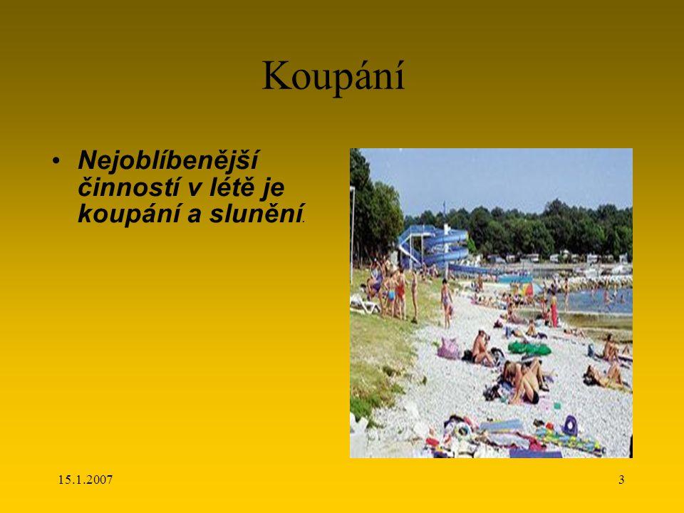 15.1.20073 Koupání Nejoblíbenější činností v létě je koupání a slunění.