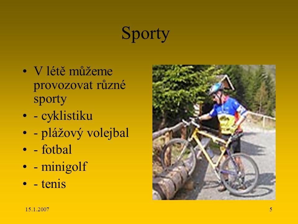 15.1.20075 Sporty V létě můžeme provozovat různé sporty - cyklistiku - plážový volejbal - fotbal - minigolf - tenis