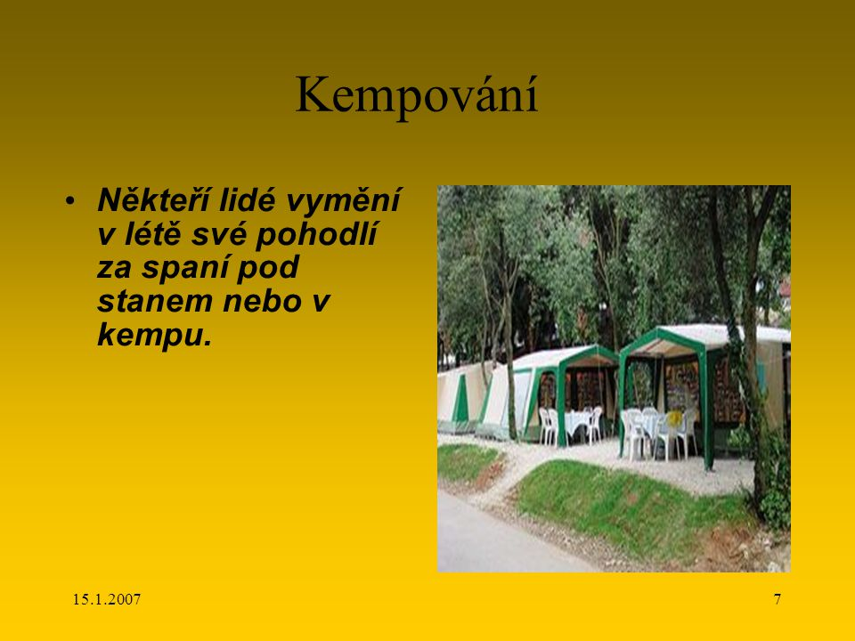 15.1.20077 Kempování Někteří lidé vymění v létě své pohodlí za spaní pod stanem nebo v kempu.