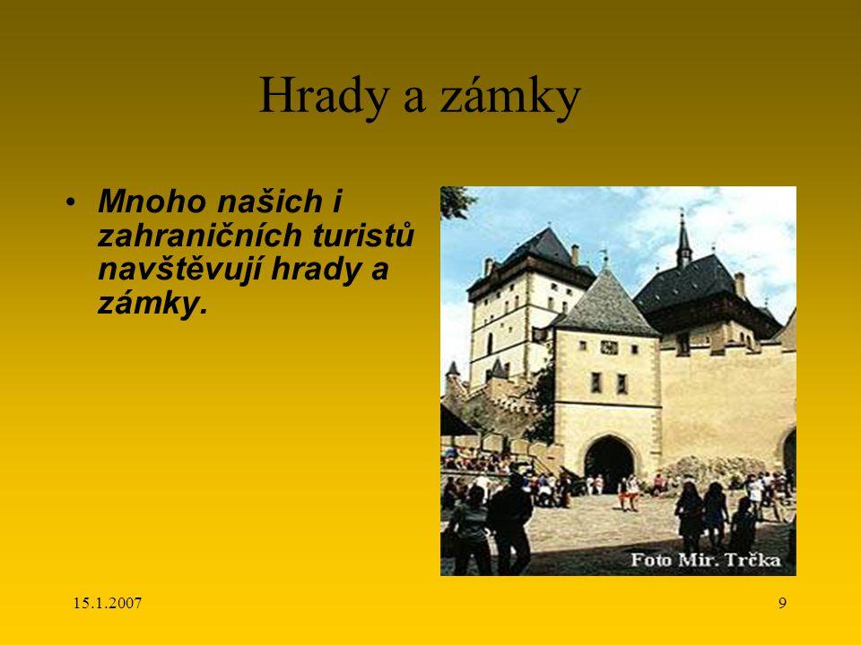 15.1.20079 Hrady a zámky Mnoho našich i zahraničních turistů navštěvují hrady a zámky.