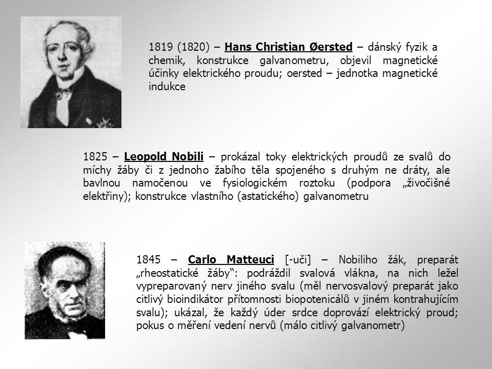 Leopold Nobili 1825 – Leopold Nobili – prokázal toky elektrických proudů ze svalů do míchy žáby či z jednoho žabího těla spojeného s druhým ne dráty,