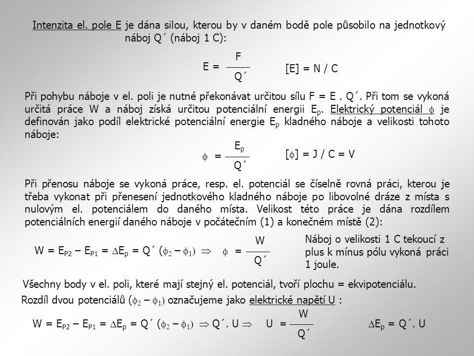 E = Q´ F Intenzita el. pole E je dána silou, kterou by v daném bodě pole působilo na jednotkový náboj Q´ (náboj 1 C): [E] = N / C Při pohybu náboje v