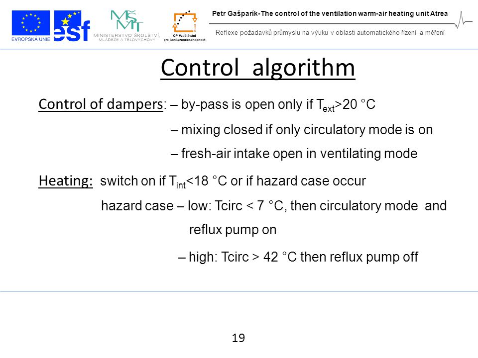 Control algorithm Control of dampers : – by-pass is open only if T ext >20 °C – mixing closed if only circulatory mode is on – fresh-air intake open i