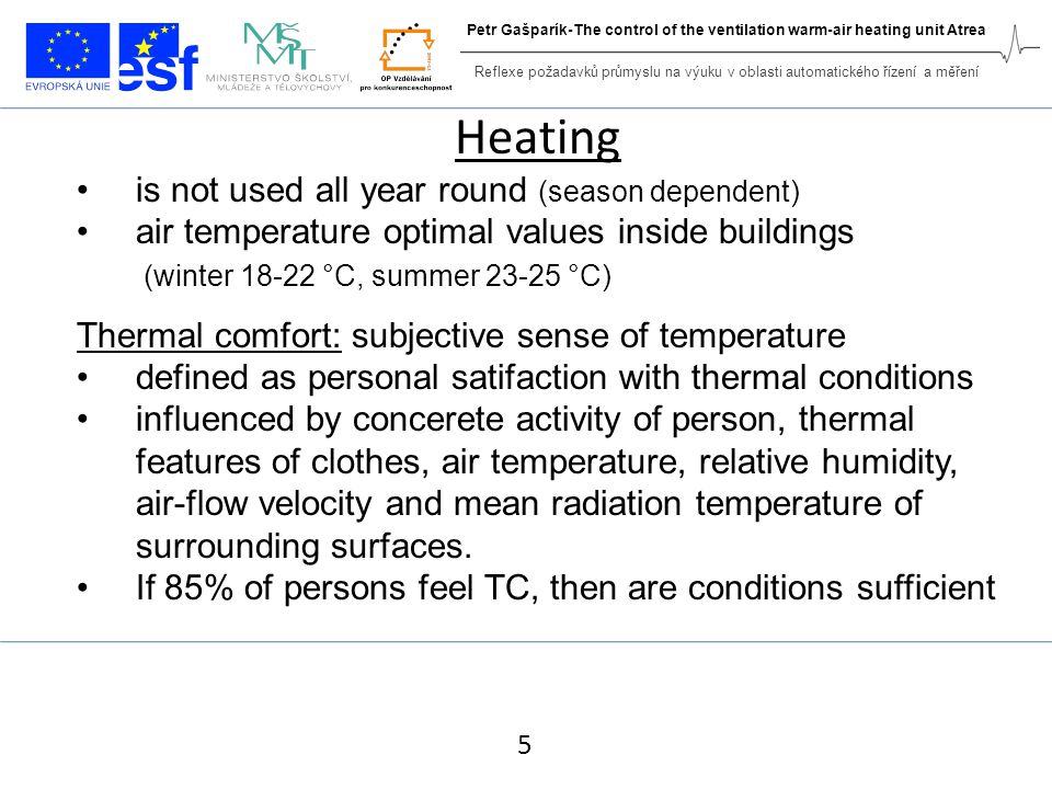 Heating is not used all year round (season dependent) air temperature optimal values inside buildings (winter 18-22 °C, summer 23-25 °C) Thermal comfo