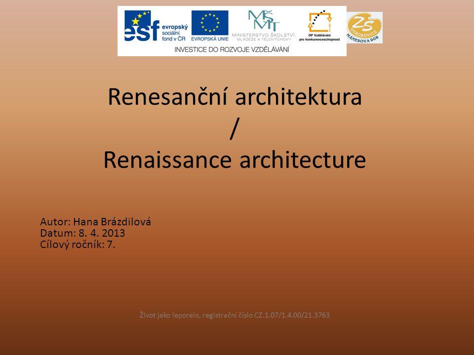 Renesanční architektura / Renaissance architecture Život jako leporelo, registrační číslo CZ.1.07/1.4.00/21.3763 Autor: Hana Brázdilová Datum: 8. 4. 2