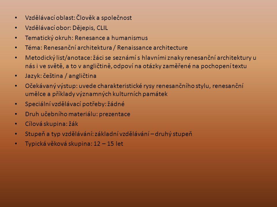 Vzdělávací oblast: Člověk a společnost Vzdělávací obor: Dějepis, CLIL Tematický okruh: Renesance a humanismus Téma: Renesanční architektura / Renaissa