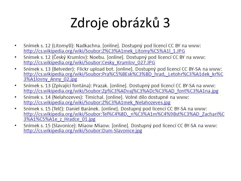 Zdroje obrázků 3 Snímek s. 12 (Litomyšl): Nadkachna. [online]. Dostupný pod licencí CC BY na www: http://cs.wikipedia.org/wiki/Soubor:Z%C3%A1mek_Litom