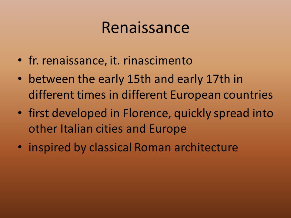 Renaissance fr. renaissance, it. rinascimento between the early 15th and early 17th in different times in different European countries first developed