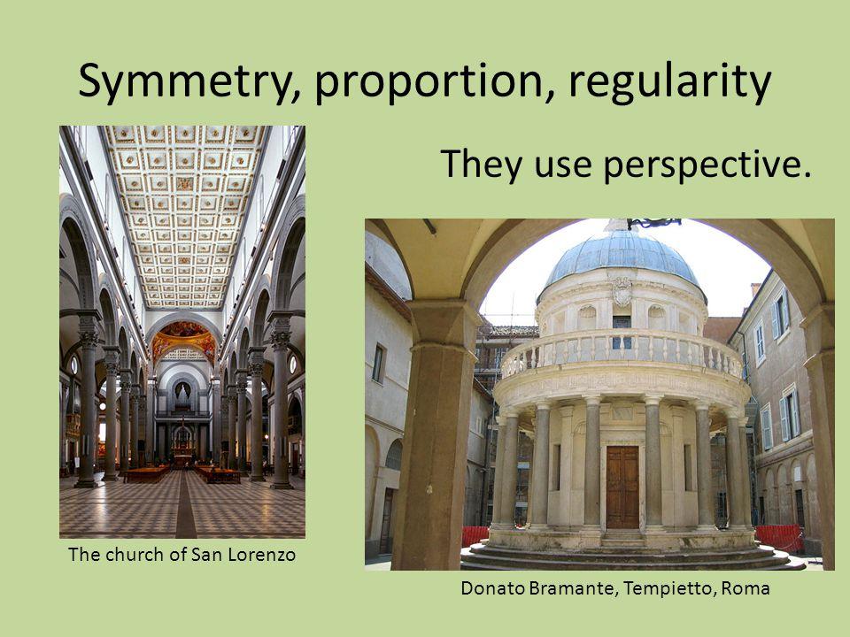 Symmetry, proportion, regularity Donato Bramante, Tempietto, Roma The church of San Lorenzo They use perspective.