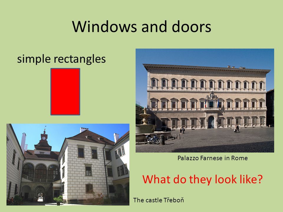 Windows and doors simple rectangles Palazzo Farnese in Rome The castle Třeboň What do they look like?
