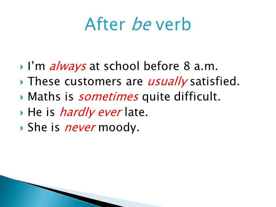  Some adverbs of frequency can be used in different positions in the sentence.