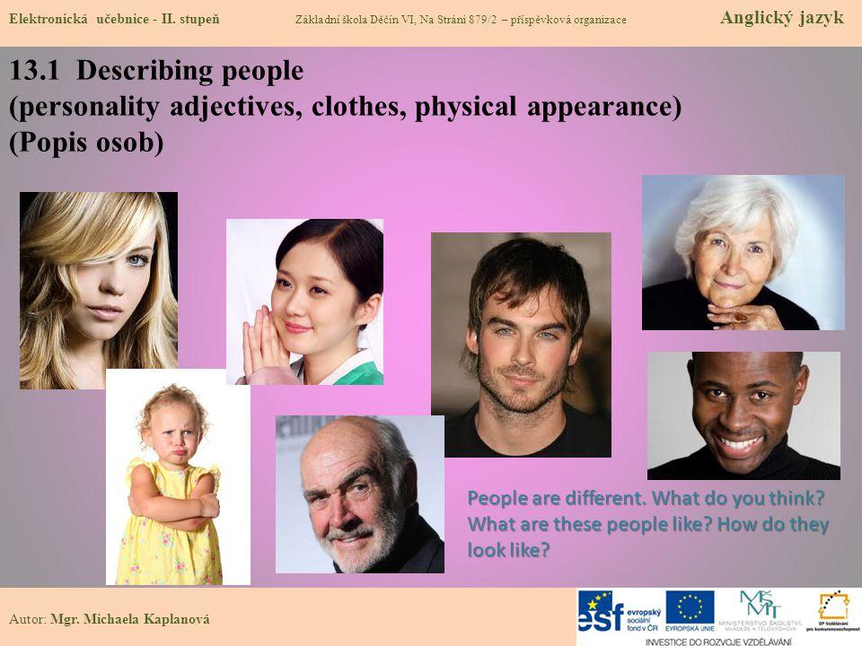 Autor: Mgr. Michaela Kaplanová 13.1 Describing people (personality adjectives, clothes, physical appearance) (Popis osob) Elektronická učebnice - II.