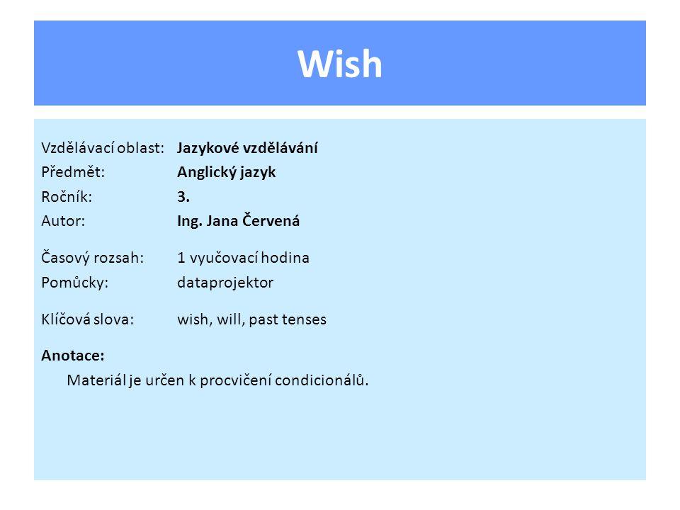 Wish Vzdělávací oblast:Jazykové vzdělávání Předmět:Anglický jazyk Ročník:3. Autor:Ing. Jana Červená Časový rozsah:1 vyučovací hodina Pomůcky:dataproje