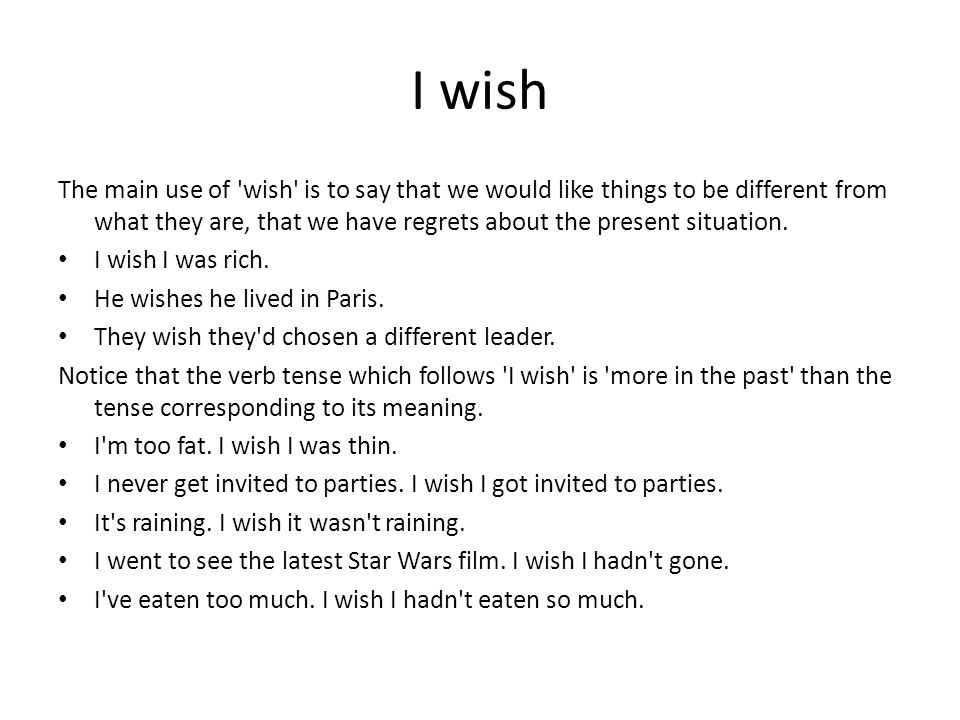I wish The main use of wish is to say that we would like things to be different from what they are, that we have regrets about the present situation.