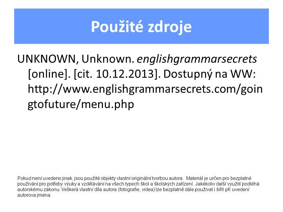 Použité zdroje UNKNOWN, Unknown. englishgrammarsecrets [online]. [cit. 10.12.2013]. Dostupný na WW: http://www.englishgrammarsecrets.com/goin gtofutur