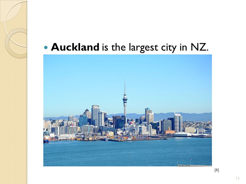 Auckland is the largest city in NZ. [8][8] 11