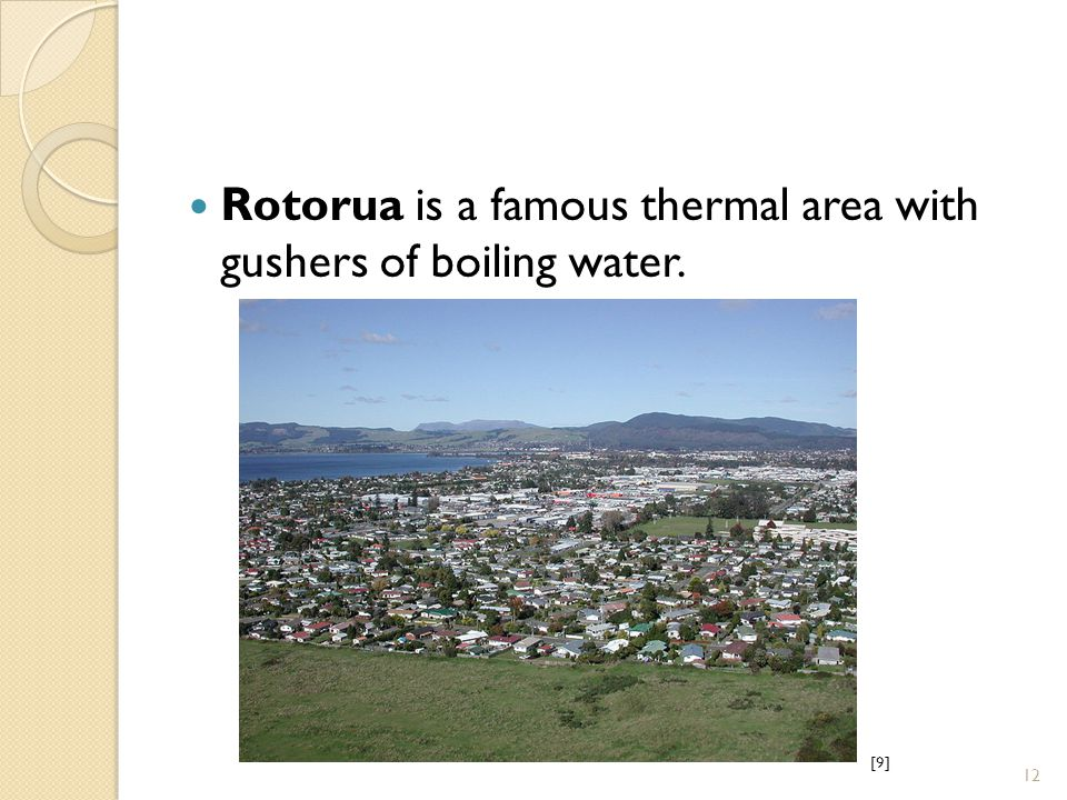 Rotorua is a famous thermal area with gushers of boiling water. [9][9] 12