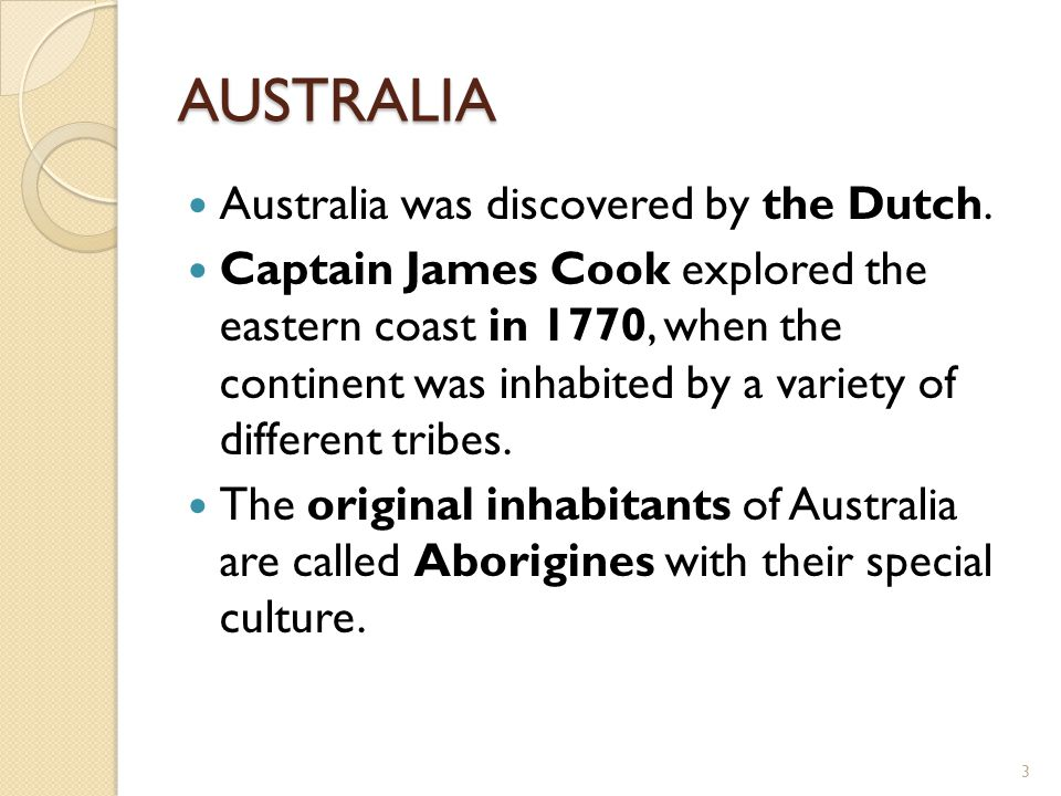 AUSTRALIA Australia was discovered by the Dutch.
