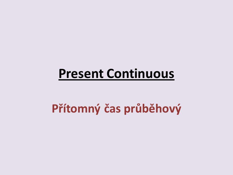 Present Continuous Přítomný čas průběhový