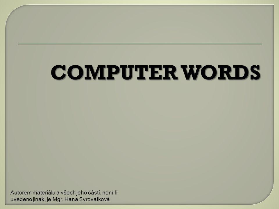 A computer is a machine that stores programs and information in electronic form and can be used for a variety of processes Autorem materiálu a všech jeho částí, není-li uvedeno jinak, je Mgr.