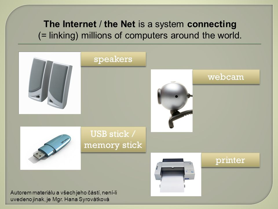The Internet / the Net is a system connecting (= linking) millions of computers around the world.