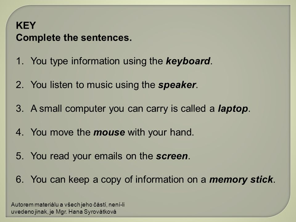 KEY Complete the sentences. 1.You type information using the keyboard.