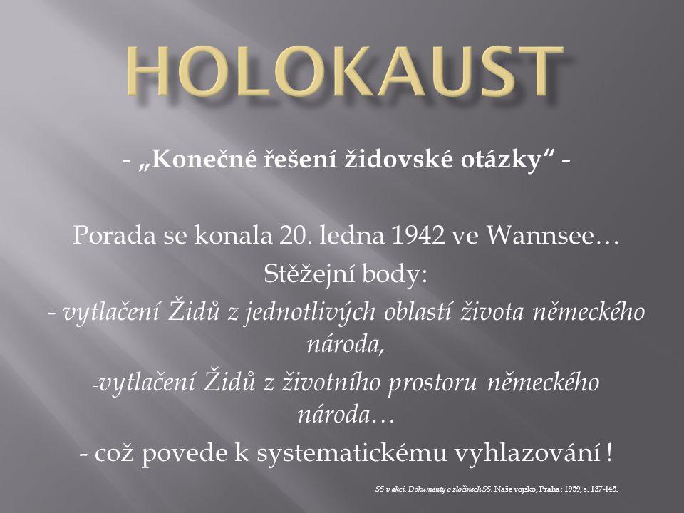 """- """"Konečné řešení židovské otázky"""" - Porada se konala 20. ledna 1942 ve Wannsee… Stěžejní body: - vytlačení Židů z jednotlivých oblastí života německé"""
