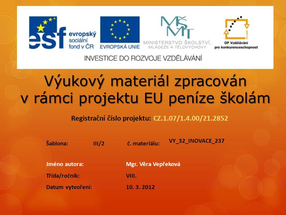 Výukový materiál zpracován v rámci projektu EU peníze školám Registrační číslo projektu: CZ.1.07/1.4.00/21.2852 Jméno autora:Mgr. Věra Vepřeková Třída