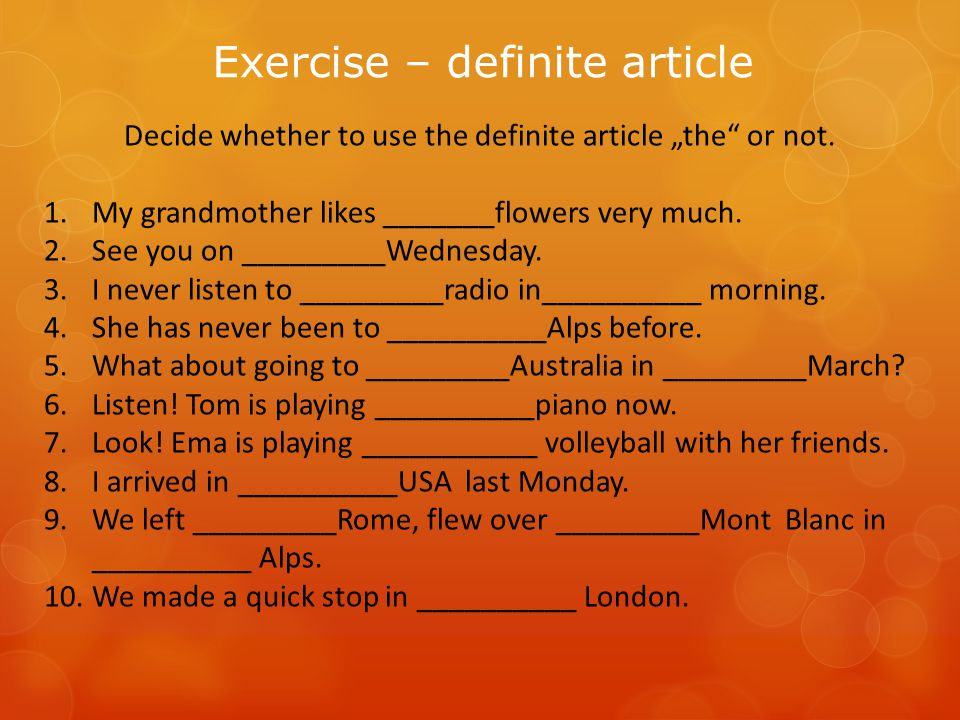 "Exercise – definite article Decide whether to use the definite article ""the or not."