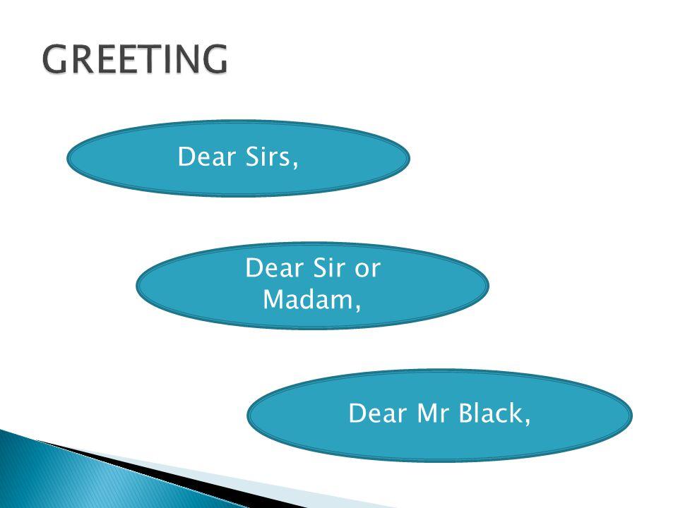 Dear Sirs, Dear Sir or Madam, Dear Mr Black,