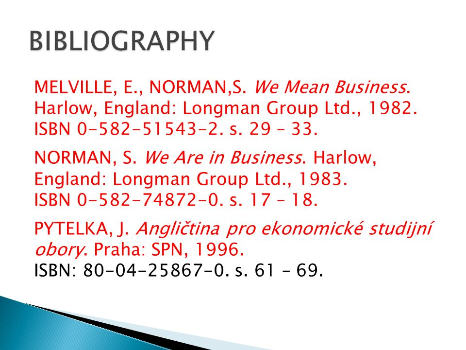 MELVILLE, E., NORMAN,S. We Mean Business. Harlow, England: Longman Group Ltd., 1982. ISBN 0-582-51543-2. s. 29 – 33. NORMAN, S. We Are in Business. Ha