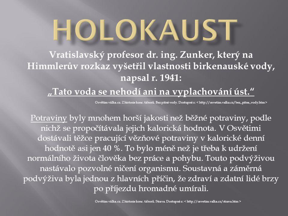 """Vratislavský profesor dr. ing. Zunker, který na Himmlerův rozkaz vyšetřil vlastnosti birkenauské vody, napsal r. 1941: """"Tato voda se nehodí ani na vyp"""
