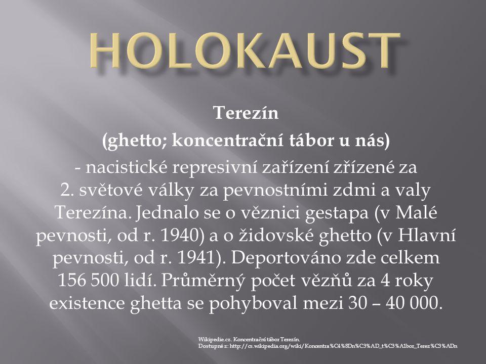 Terezín (ghetto; koncentrační tábor u nás) - nacistické represivní zařízení zřízené za 2. světové války za pevnostními zdmi a valy Terezína. Jednalo s