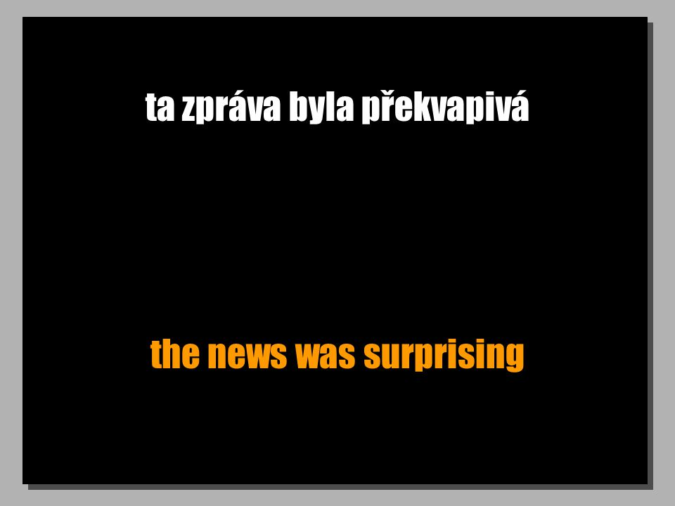 ta zpráva byla překvapivá the news was surprising