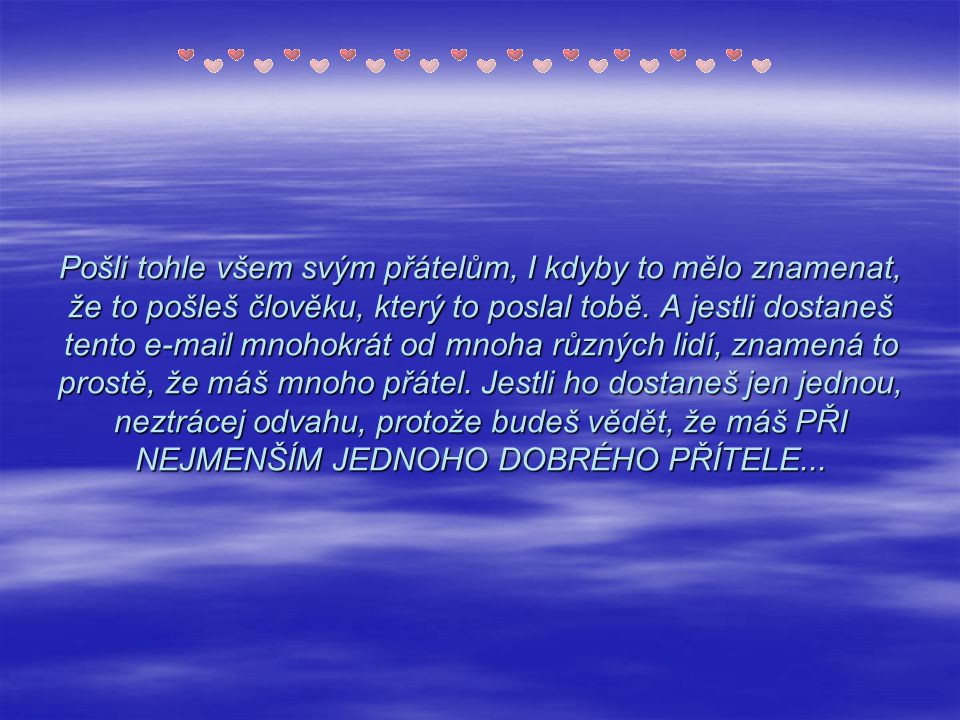 Přítel, to je někdo, kdo zná píseň v tvém srdci a dokáže ti ji zazpívat, když jsi ty sám zapomněl slova A friend is someone who knows the song in your heart and can sing it back to you when you have forgotten the words.