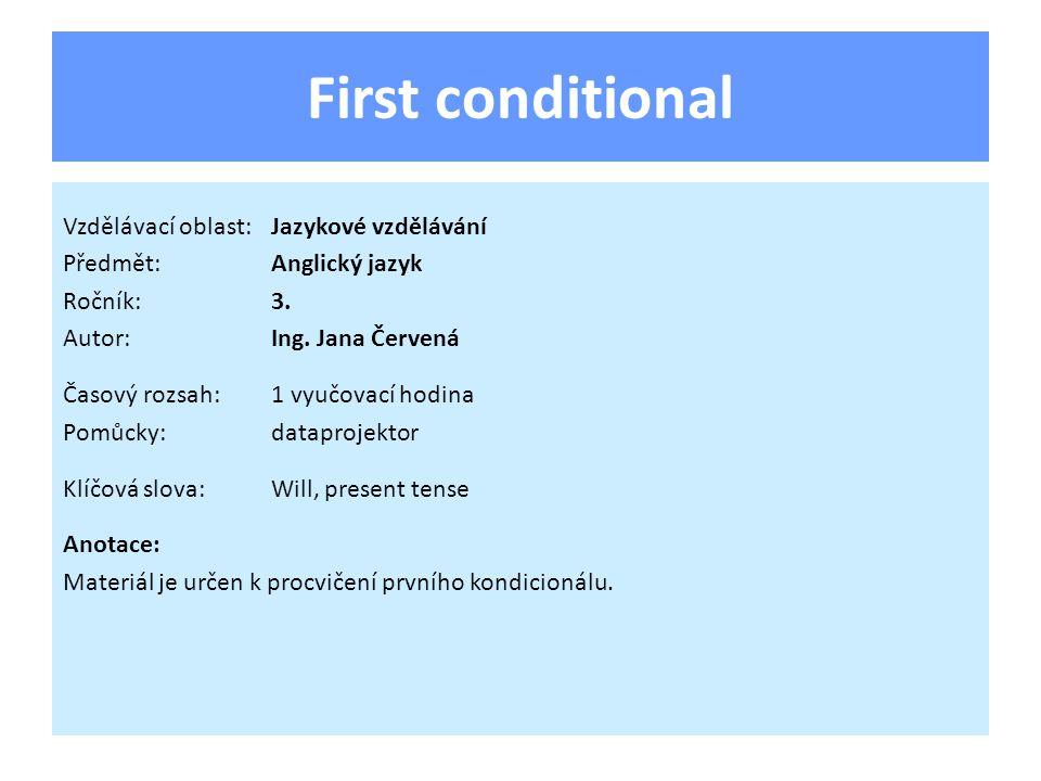 First conditional Vzdělávací oblast:Jazykové vzdělávání Předmět:Anglický jazyk Ročník:3.