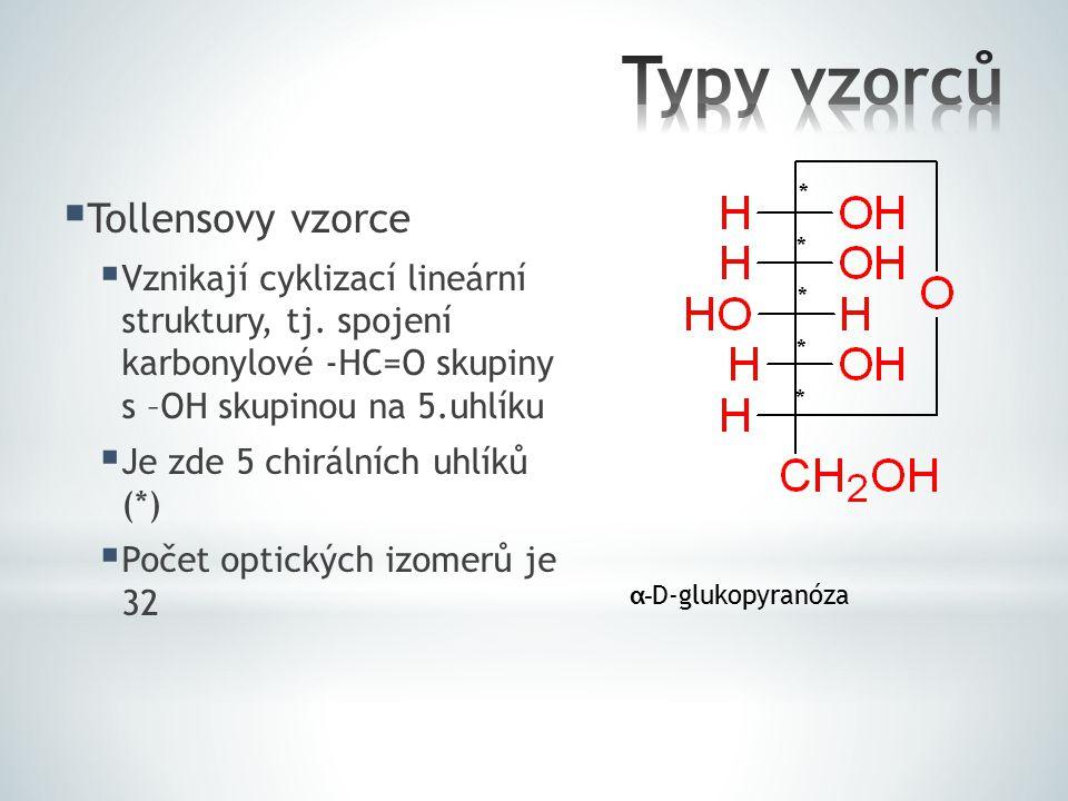  Tollensovy vzorce  Vznikají cyklizací lineární struktury, tj. spojení karbonylové -HC=O skupiny s –OH skupinou na 5.uhlíku  Je zde 5 chirálních uh