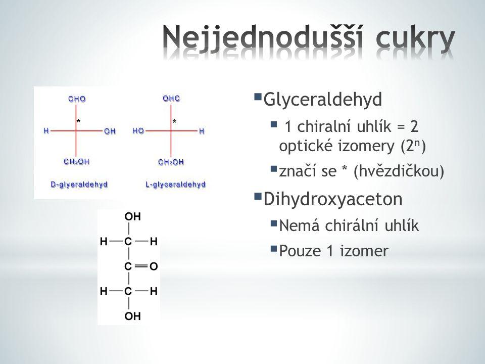  Glyceraldehyd  1 chiralní uhlík = 2 optické izomery (2 n )  značí se * (hvězdičkou)  Dihydroxyaceton  Nemá chirální uhlík  Pouze 1 izomer * *